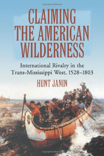 9780786425518: Claiming the American Wilderness: International Rivalry in the Trans-Mississippi West, 1528-1803
