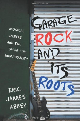 9780786425648: Garage Rock and Its Roots: Musical Rebels and the Drive for Individuality