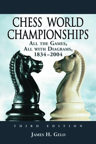Chess World Championships : All the Games - All the Diagrams 1834-2004 {VOLUME ONE} THIRD EDITION {...