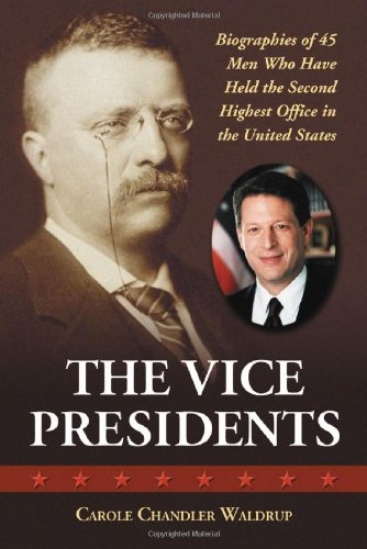 Vice Presidents: Biographies of the 45 Men Who Have Held the Second Highest Office in the United ...
