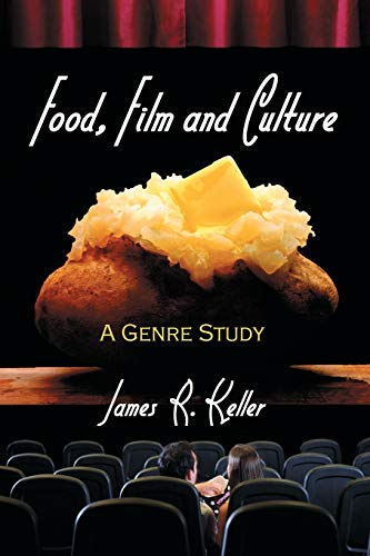 Food, Film and Culture: A Genre Study: James R. Keller