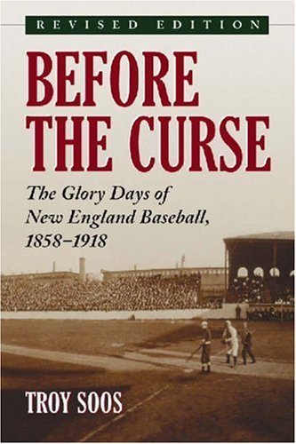 9780786426256: Before the Curse: The Glory Days of New England Baseball, 1858-1918. revised edition