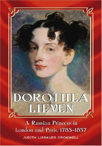 Dorothea Lieven : A Russian Princess in London And Paris, 1785-1857: Cromwell, Judith Lissauer