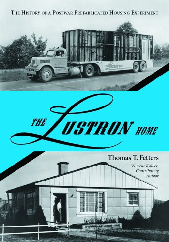 The Lustron Home : The History of a Postwar Prefabricated Housing Experiment: Fetters, Thomas T./ ...
