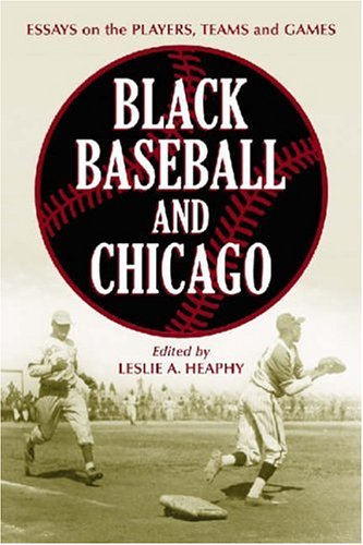 9780786426744: Black Baseball and Chicago: Essays on the Players, Teams and Games of the Negro Leagues Most Important City (Jerry Malloy Conference)