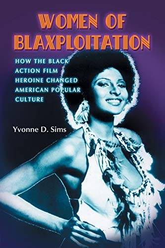 9780786427444: Women of Blaxploitation: How the Black Action Film Heroine Changed American Popular Culture