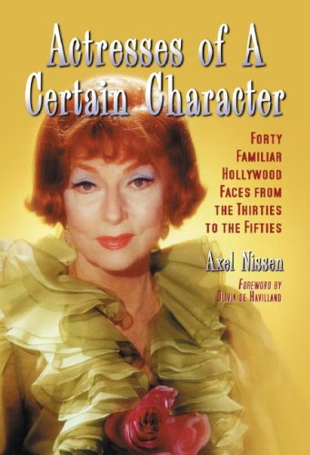 9780786427468: Actresses of a Certain Character: Forty Familiar Hollywood Faces from the Thirties to the Fifties: Forty Familiar Faces from Hollywood from the Thirties to the Fifties