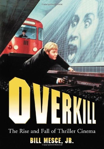 Overkill : The Rise And Fall of Thriller Cinema: Mesce, Bill, Jr.