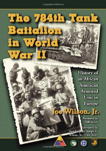 9780786427581: The 784th Tank Battalion in World War II: History of an African American Armored Unit in Europe