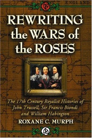 9780786427918: Rewriting the Wars of the Roses: The 17th Century Royalist Histories of John Trussell, Sir Francis Biondi and William Habington
