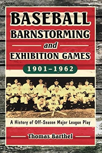 Baseball Barnstorming and Exhibition Games 1901-1962 A: Barthel, Thomas