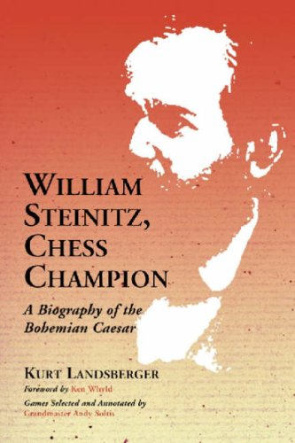 William Steinitz, Chess Champion: A Biography of: Landsberger, Kurt