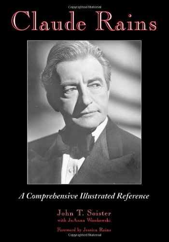9780786428557: Claude Rains: A Comprehensive Illustrated Reference to His Work in Film, Stage, Radio, Television and Recordings
