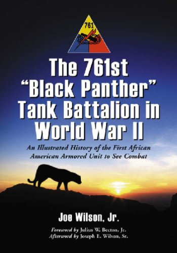 9780786428625: The 761st Black Panther Tank Battalion in World War II: An Illustrated History of the First African American Armored Unit to See Combat