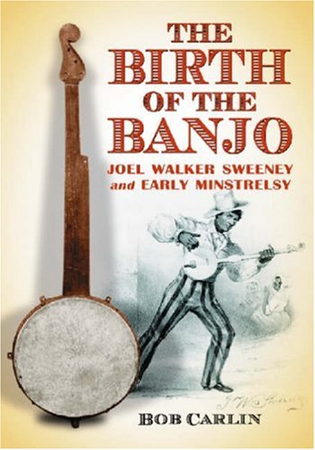 9780786428748: The Birth of the Banjo: Joel Walker Sweeney and Early Minstrelsy