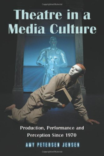 9780786428779: The Theatre in a Media Culture: Production, Performance and Perception Since 1970