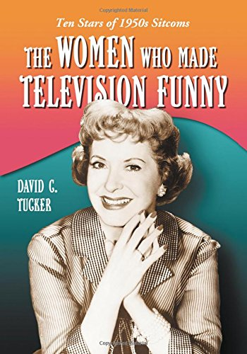 9780786429004: The Women Who Made Television Funny: Ten Stars of 1950s Sitcoms