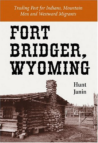 9780786429127: Fort Bridger, Wyoming: Trading Post for Indians, Mountain Men and Westward Migrants