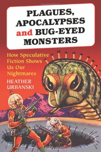 9780786429165: Plagues, Apocalypses and Bug-Eyed Monsters: How Speculative Fiction Shows Us Our Nightmares