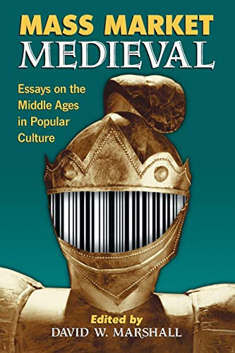 Mass Market Medieval: Essays on the Middle: David W. Marshall,