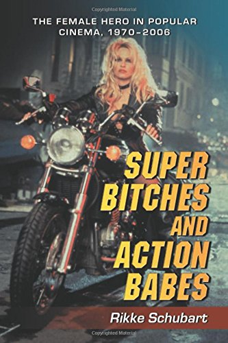 9780786429240: Super Bitches and Action Babes: The Female Hero in Popular Cinema, 1970-2006