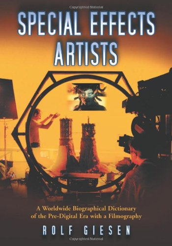 9780786429318: Special Effects Artists: A Worldwide Biographical Dictionary of the Pre-Digital Era with a Filmography
