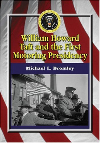 9780786429523: William Howard Taft and the First Motoring Presidency 1909-1913