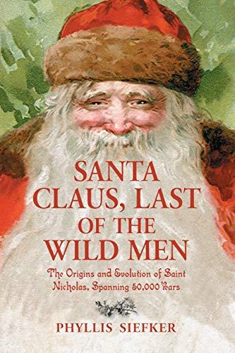 9780786429585: Santa Claus, Last of the Wild Men: The Origins and Evolution of Saint Nicholas, Spanning 50,000 Years