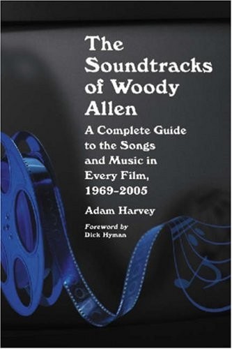 9780786429684: The Soundtracks of Woody Allen: A Complete Guide to the Songs and Music in Every Film, 1969-2005