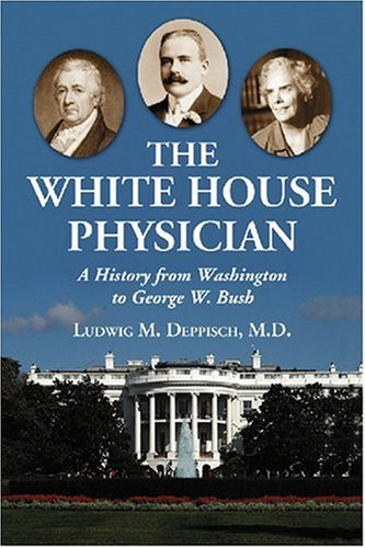 9780786429769: The White House Physician: A History from Washington to George W. Bush