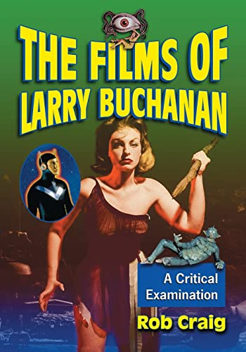 9780786429820: The Films of Larry Buchanan: A Critical Examination