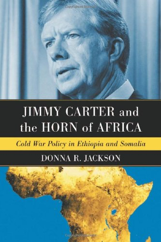 9780786429875: Jimmy Carter and the Horn of Africa: Cold War Policy in Ethiopia and Somalia