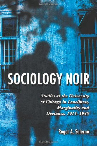 9780786429905: Sociology Noir: Studies at the University of Chicago in Loneliness, Marginality and Deviance, 1915-1935