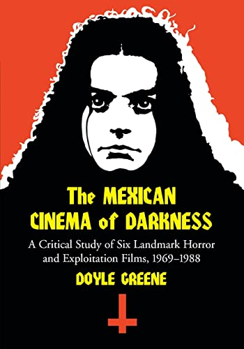 The Mexican Cinema of Darkness: A Critical: Doyle Greene