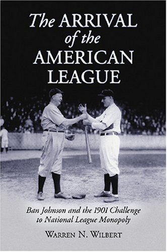 9780786430130: The Arrival of the American League: Ban Johnson and the 1901 Challenge to National League Monopoly
