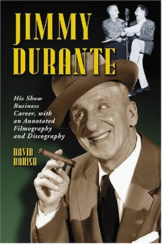 9780786430222: Jimmy Durante: His Show Business Career, With a Annotated Filmography and Discography