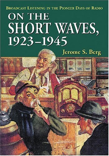 9780786430291: On the Short Waves, 1923-1945: Broadcast Listening in the Pioneer Days of Radio