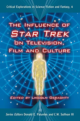 The Influence of Star Trek on Television, Film and Culture (Critical Explorations in Science ...