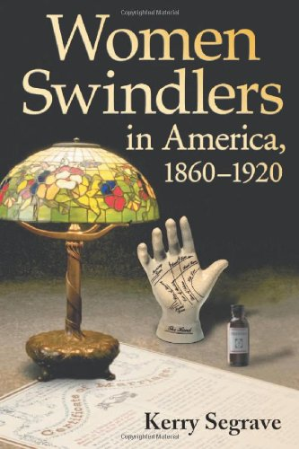 Women Swindlers in America 1860-1920 (0786430397) by Kerry Segrave