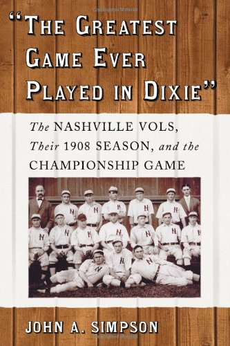 """The Greatest Game Ever Played in Dixie"""": The Nashville Vols, Their 1908 Season, and the ..."""