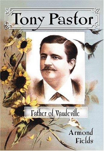 9780786430543: Tony Pastor, Father of Vaudeville