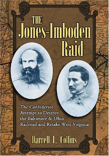 9780786430703: The Jones-Imboden Raid: The Confederate Attempt to Destroy the Baltimore & Ohio Railroad And Retake West Virginia