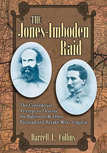 9780786430703: The Jones-Imboden Raid: The Confederate Attempt to Destroy the Baltimore & Ohio Railroad and Retake West Virginia