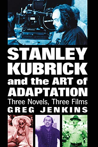 9780786430970: Stanley Kubrick and the Art of Adaptation: Three Novels, Three Films