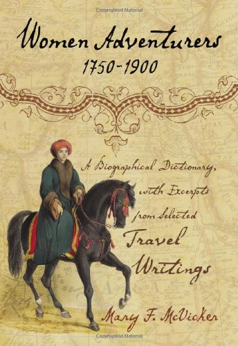 Women Adventurers 1750-1900: A Biographical Dictionary With Excerpts from Selected Travel Writings:...
