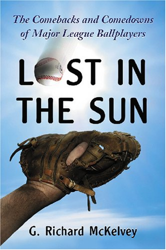 Lost in the Sun: The Comebacks and Comedowns of Major League Ballplayers (Paperback): G. Richard ...