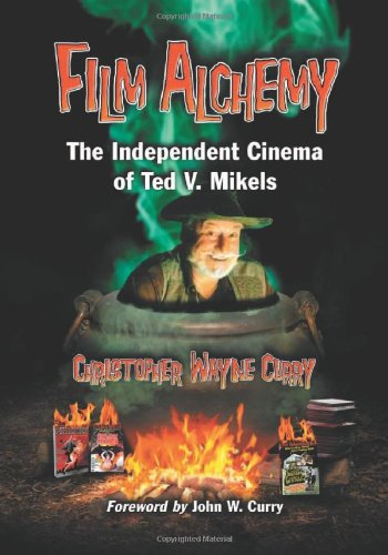 Film Alchemy.The Independent Cinema of Ted V. Mikels: Christopher Wayne Curry
