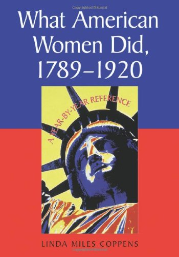9780786432455: What American Women Did, 1789-1920: A Year-by-year Reference