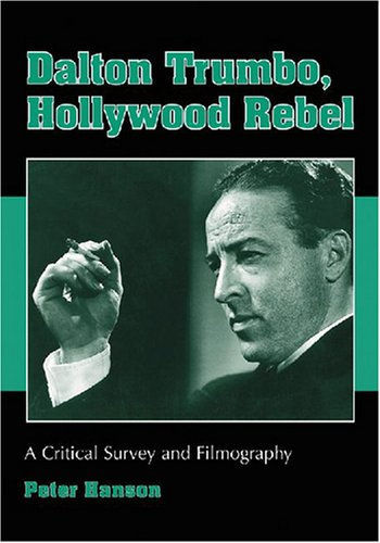 9780786432462: Dalton Trumbo, Hollywood Rebel: A Critical Survey and Filmography