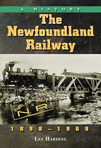 The Newfoundland Railway, 1898-1969 : A History: Harding, Les